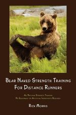 Bear Naked Strength Training for Distance Runners - Rick Morris
