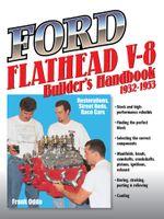 Ford Flathead V-8 Builder's Handbook 1932-1953 : Restorations, Street Rods, Race Cars - Frank Oddo