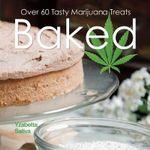Baked : Over 50 Tasty Marijuana Treats - Yzabetta Sativa