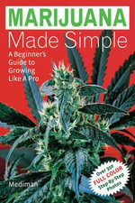 Marijuana Made Simple : A Beginner's Guide to Growing Like a Pro - Mediman
