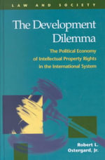 The Development Dilemma : The Political Economy of Intellectual Property Rights in the International System - Robert L. Ostergard