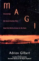 Magi : Uncovering the Secret Society That Read the Birth of Jesus in the Stars - Adrian  D. Gilbert