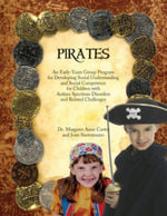 Pirates : An Early-years Group Program for Developing Social Understanding and Social Competence for Children with Autism Spectrum Disorders and Related Challenges - Margaret-Anne Carter