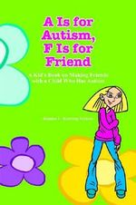A is for Autism : A Kid's Book on Making Friends with a Child Who Has Autism - Joanna L. Keating-Velasco