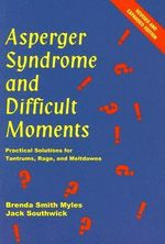 Asperger Syndrome and Difficult Moments : Practical Solutions for Tantrums, Rage and Meltdowns - Brenda Smith Myles