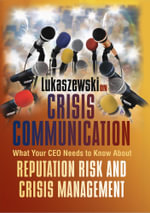 Lukaszewski on Crisis Communication : What Your CEO Needs to Know about Reputation Risk and Crisis Management - James E. Lukaszewski