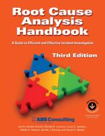 Root Cause Analysis Handbook : A Guide to Efficient and Effective Incident Investigation, 3rd Edition -  ABS Consulting