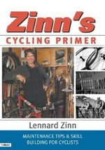 Zinn's Cycling Primer : Maintenance Tips and Skill Building for Cyclists - Lennard Zinn