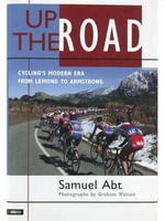 Up the Road : Cycling's Modern Era from LeMond to Armstrong - Samuel Abt