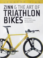 Zinn and the Art of Triathlon Bikes : Aerodynamics, Bike-fit, Speed Tuning and Maintenance - Lennard Zinn