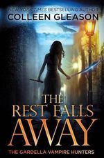 The Rest Falls Away : The Gardella Vampire Hunters - Colleen Gleason
