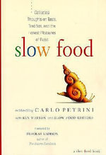 Slow Food : Collected Thoughts on Taste, Tradition, and the Honest Pleasures of Food