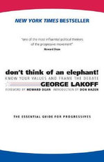 Don't Think of an Elephant : Know Your Values and Frame the Debate - George Lakoff