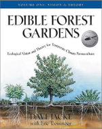 Edible Forest Gardens: Vision and Theory v. 1 : Ecological Vision, Theory for Temperate Climate Permaculture - David Jacke