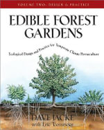 Edible Forest Gardens: Design and Practice v. 2 : Ecological Design and Practice for Temperate-Climate Permaculture - David Jacke