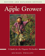 The Apple Grower : Guide for the Organic Orchardist - Michael Phillips