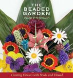 The Beaded Garden : Creating Flowers with Beads and Thread - Diane Fitzgerald