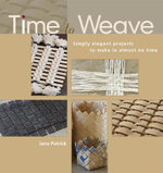 Time to Weave : Simply Elegant Projects to Make in Almost No Time - Jane Patrick