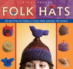 Folks Hats : 32 Knitting Patterns and Tales from Around the World - Vicki Square