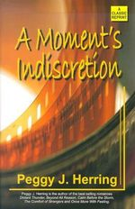A Moment's Indiscretion : Classic Reprint - Peggy J. Herring