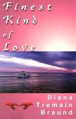 Finest Kind of Love - Diana Tremain Braund