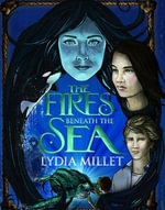 The Fires Beneath the Sea : a novel - Lydia Millet