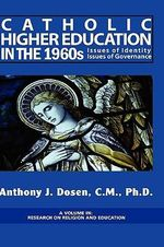 Issues of Governance and Identity in Catholic Higher Education During the 1960s : Case Histories :  Case Histories - Anthony J. Dosen