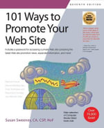 101 Ways to Promote Your Web Site : Filled with Proven Internet Marketing Tips, Tools, Techniques, and Resources to Increase Your Web Site Traffic, 8th - Susan Sweeney