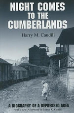 Night Comes to the Cumberlands : A Biography of a Depressed Area - Harry M. Caudill