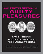 The Encyclopedia of Guilty Pleasures : 1,001 Things You Hate to Love - Lou Harry