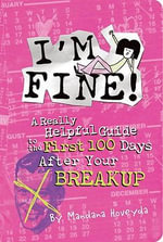 I'm Fine! : A Really Helpful Guide to the First 100 Days After Your Break-up - Mandana Hoveyda