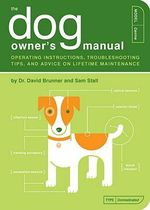 The Dog Owner's Manual : Operating Instructions, Trouble-shooting Tips, and Advice on Lifetime Maintenance - David Brunner