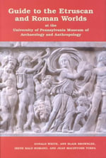Guide to the Etruscan and Roman Worlds at the University of Pennsylvania Museum of Archaeology and Anthropology - Donald White