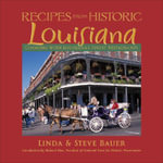 Recipes from Historic Louisiana : Cooking with Louisiana's Finest Restaurants - Linda Bauer