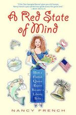 A Red State of Mind : How a Catfish Queen Reject Became a Liberty Belle - Nancy French