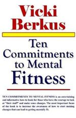 Ten Commitments to Mental Fitness : Accept the Challenge to Change! - Vicki Berkus