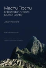 Machu Picchu : Exploring an Ancient Sacred Center - Johan Reinhard