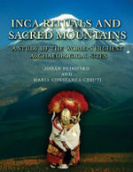 Inca Rituals and Sacred Mountains : A Study of the World's Highest Archaeological Sites - Maria Constanza Ceruti
