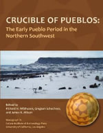 Crucible of Pueblos : The Early Pueblo Period in the Northern Southwest