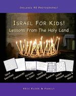 Israel for Kids! Lessons from the Holy Land : 30 Stories and Activities about the Land Where Jesus Walked! - Eric Elder