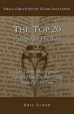 The Top 20 Passages in the Bible : The Twenty Most Popular Passages from the Best-Selling Book of All Time - Eric Elder