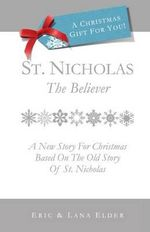 St. Nicholas : The Believer: A New Story for Christmas Based on the Old Story of St. Nicholas - Eric Elder