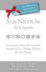 San Nicolas : El Creyente: Un Cuento Nuevo Para Navidad Basada En La Antigua Historia de San Nicolas - Eric Elder