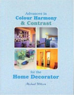 Advances in Colour Harmony and Contrast for the Home Decorator - Michael Wilcox