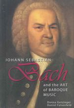 Johannes Sebastian Bach : And the Art of Baroque Music - Donna Getzinger