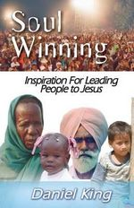 Soul Winning : Inspiration for Leading People to Jesus - Daniel King