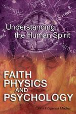 Faith, Physics, and Psychology : Rethinking Society and the Human Spirit - John Fitzgerald Medina