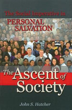 The Ascent of Society : The Social Imperative in Personal Salvation - John S Hatcher