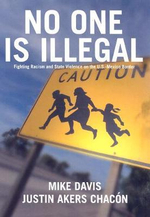 No One is Illegal : Fighting Racism and State Violence on the US-Mexico Border - Justin Akers Chacon