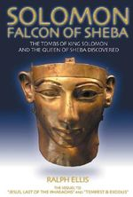 Solomon: Falcon of Sheba : The Tomb and Image of the Queen of Sheba Discovered - Ralph Ellis